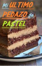 Mi último pedazo de pastel by curiestif
