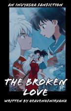 The Broken Love {Inuyasha x Kagome} [COMPLETE] by BernkastelSakamaki