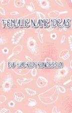 Female name Ideas by HybridPrincess101