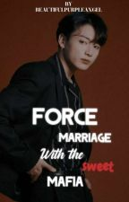 Force Marriage With The Sweet Mafia ✔️ by -POTTEE