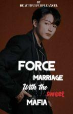 Force Marriage To A Sweet Mafia  by beautifulpurpleangel