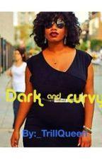 Dark & Curvy by _TrillQueen