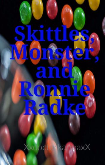 Skittles, Monster, and Ronnie Radke
