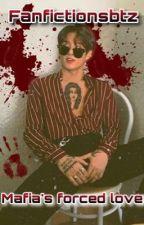 Mafia's Forced love by fanfictionsbtz