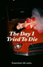 The Day I Tried To Die by jessbhappy19