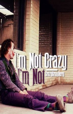 I'm not crazy. I'm not. (Joker Fan-Fiction) by CrazyCranberry