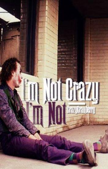 I'm not crazy. I'm not. (Joker Fan-Fiction)