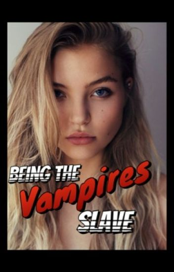 Being the vampires slave