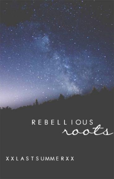 Rebellious Roots by xxLastSummerxx