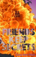 FRIENDS KEEP SECRETS by ThisGirl0nFire