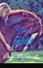 Can You Ride? by SkyeMcDowell