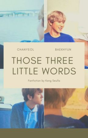 Those Three Little Words [ChanBaek] by kangseulla