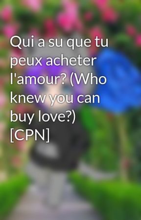 Qui a su que tu peux acheter l'amour? (Who knew you can buy love?) [CPN] by AuliveSofya