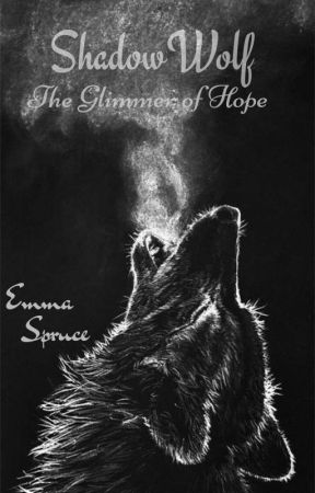 ShadowWolf: The Glimmer of Hope (Book #3 of 3) by SpruceWolf