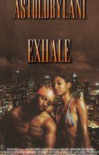 Exhale  by amawritess