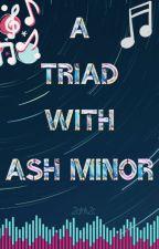 A Triad With Ash Minor (MxMxM) by 2drk2c