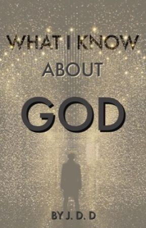 What I Know About God by bossbee3