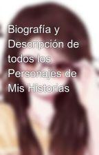 Biografía y Descripción de todos los Personajes de Mis Historias by Roxana3090