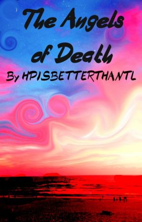 The Angels of Death by HPISBETTERTHANTL