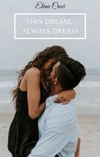 This dream, Always dream by romanciere7elena