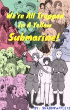 We are all trapped in a yellow submarine! An Hetalia fanfic by shadowapple12