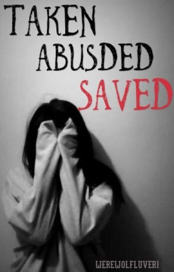 Taken, Abused, Saved