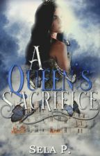 A Queen's Sacrifice (Book #4) by heytheregisela