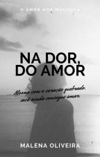 Na dor, do amor by malenaoliv