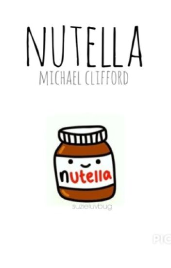 Nutella // Michael Clifford (BOOK 1 IN THE FOOD SERIES)