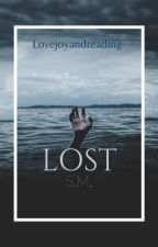Lost (S.M.) by lovejoyandreading