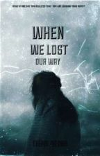 When We Lost Are Way by DreamZheniah