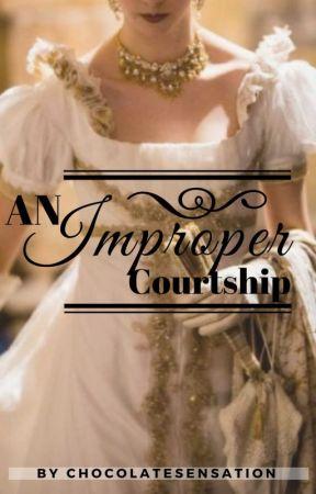 An Improper Courtship by ChocolateSensation