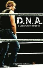 D.N.A. ~ Dean Ambrose Fanfic by corrupted-insanity