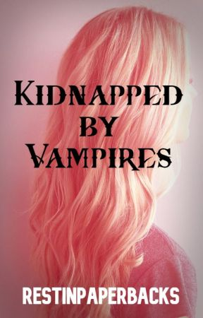 Kidnapped by Vampires by RestInPaperbacks