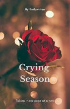 Crying Season by badlywriten