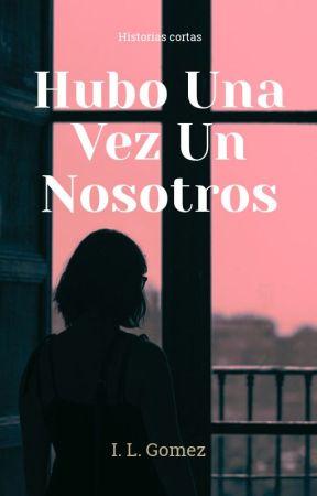 Hubo Una Vez Un Nosotros by iLGomez-