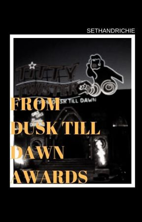 FROM DUSK TILL DAWN AWARDS ! by SethAndRichie
