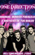 One Direction [Chistes, Imaginas, Mundos Paralelos E idioteces de tus idolos] by BellTomlinson1D_5SOS
