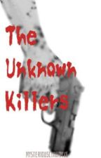 The Unknown Killers by mysterioslyinvolve