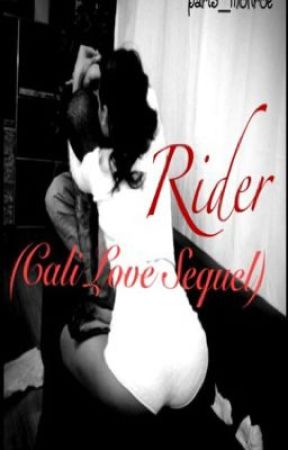 Rider (Cali Love Sequel) (Completed) {Book 2} by paris_monroe