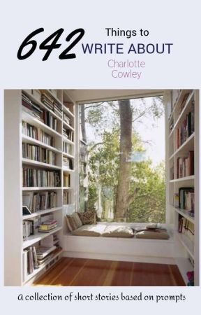 642 Things To Write About by CharlotteCowley3
