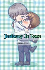 Jealousy Is Love? (MeanPlan Ver) - END √ by peakachupeem