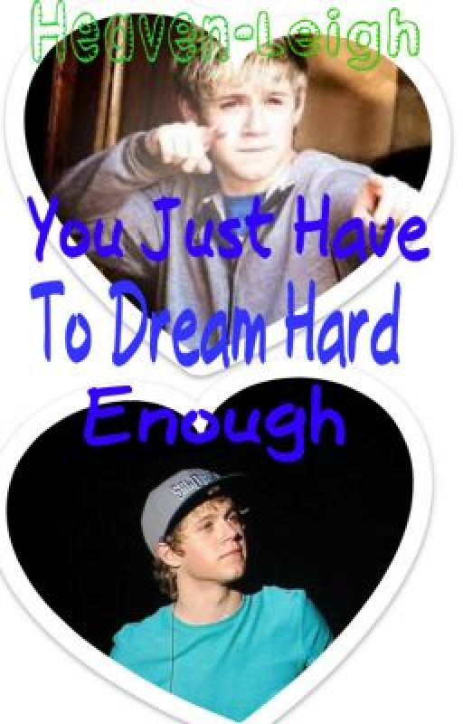 You Just Have to Dream Hard Enough [Niall Horan] by xStarxKillax
