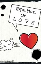 Equation of Love (One shot) by GelotissimoXD