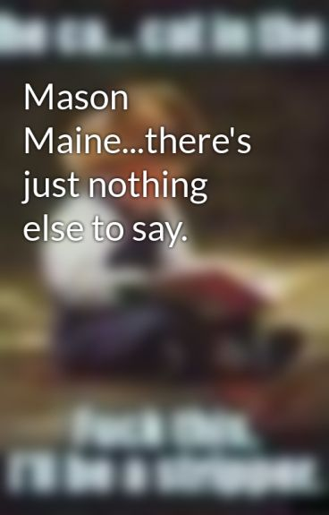 Mason Maine...there's just nothing else to say. by DOODLESNOODLES