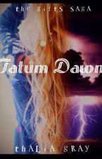 The Gifts Saga Book 1 - Tatum Dawn {suspended} by thalia_gray