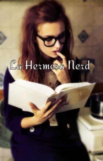 La Hermosa Nerd (Harry & Tu)