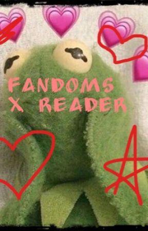 Fandoms x reader by Musicalchickennugget