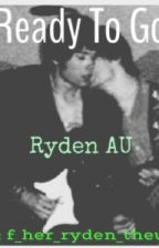 Ready To Go (Ryden AU) by f_her_ryden_theurie
