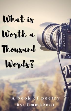 What is Worth a Thousand Words? by Emma2oo1